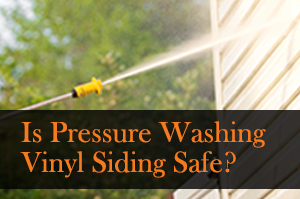 Is Pressure Washing My Vinyl Siding Safe?